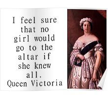 I Feel Sure That No Girl - Queen Victoria Poster
