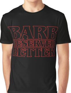 Barb Deserved Better Graphic T-Shirt