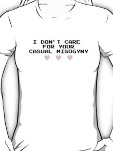 i don't care for your casual misogyny T-Shirt