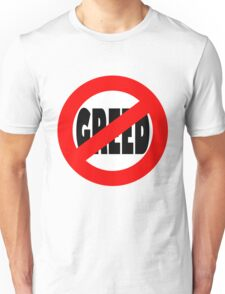 Stop Greed Unisex T-Shirt