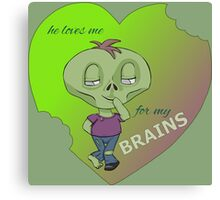 loves me for my brains Canvas Print