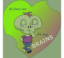 loves me for my brains Photographic Print