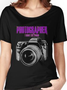 Photographer -  I Shoot Live People Women's Relaxed Fit T-Shirt