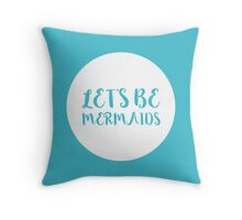 Let's Be Mermaids Funny Quote Throw Pillow