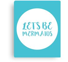 Let's Be Mermaids Funny Quote Canvas Print