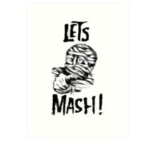 Let's Mash, Mummy! Art Print
