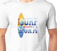 Born To Surf Forced To Work Unisex T-Shirt