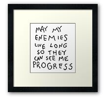 May my Enemies live long Framed Print
