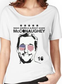 McConaughey - Make America Alright Again - 2016 Women's Relaxed Fit T-Shirt