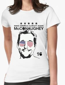 McConaughey - Make America Alright Again - 2016 Womens Fitted T-Shirt