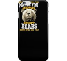 What Doesnt Kill You Makes You Stronger Except Bears T-Shirt iPhone Case/Skin