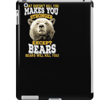 What Doesnt Kill You Makes You Stronger Except Bears T-Shirt iPad Case/Skin