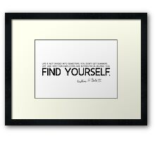life is not divided into semesters; find yourself - bill gates Framed Print