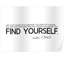 life is not divided into semesters; find yourself - bill gates Poster