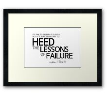 it is more important to heed the lessons of failure - bill gates Framed Print