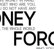 no money, the whole world forget who you are - bill gates Sticker