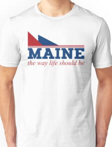 Maine the way life should be Unisex T-Shirt