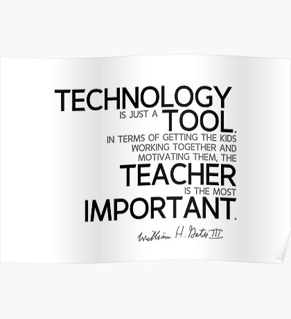technology is just a tool, the teacher is the most important - bill gates Poster
