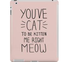 You cat to be kitten meow iPad Case/Skin