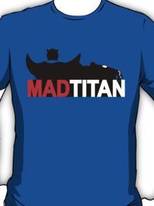 Mad Titan T-Shirt