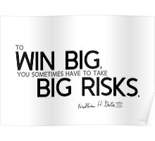 to win big, you sometimes have to take big risks - bill gates Poster