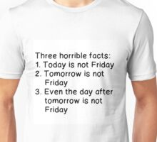 THREE HORRIBLE FACTS: NOT FRIDAY Unisex T-Shirt