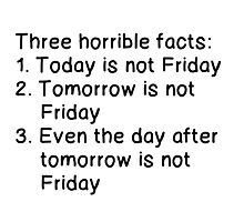 THREE HORRIBLE FACTS: NOT FRIDAY Photographic Print