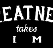 GREATNESS takes TIME Sticker