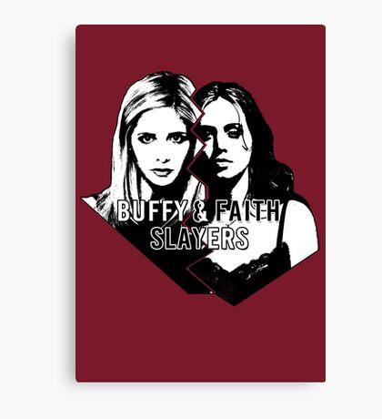 Buffy & Faith: SLAYERS Canvas Print