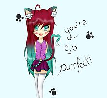 You're So Purrfect~! by JustThings