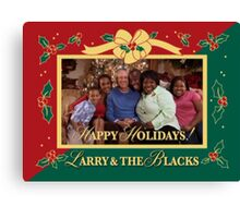 Happy Holidays From Larry and The Blacks Canvas Print