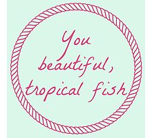 Ann, You Beautiful Tropical Fish Photographic Print