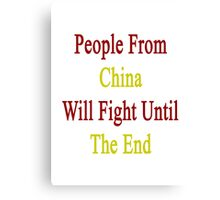People From China Will Fight Until The End  Canvas Print