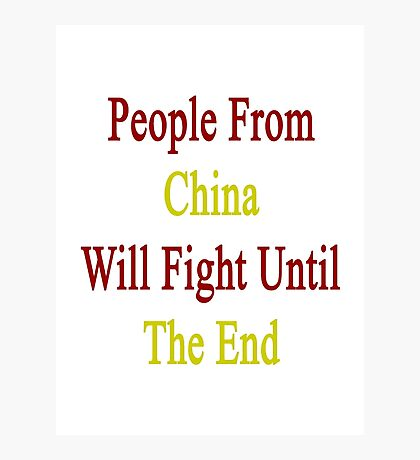 People From China Will Fight Until The End  Photographic Print