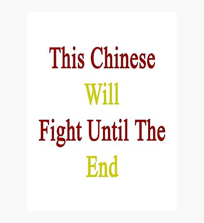 This Chinese Will Fight Until The End  Photographic Print