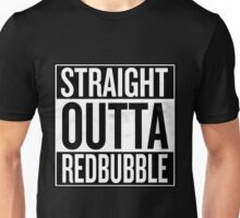 Straight Outta RedBubble Unisex T-Shirt
