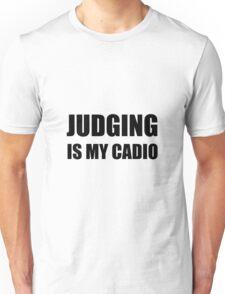 Judging Is My Cardio Unisex T-Shirt
