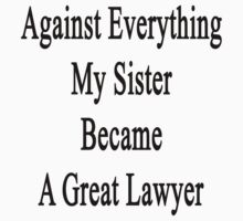 Against Everything My Sister Became A Great Lawyer  by supernova23