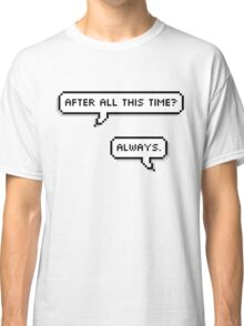 Always. Classic T-Shirt