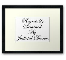Regretably Detained By Judicial Decree. Framed Print