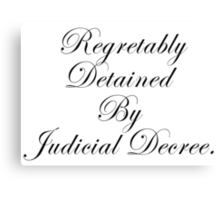 Regretably Detained By Judicial Decree. Canvas Print