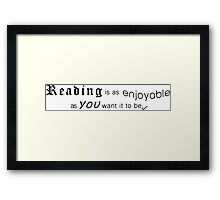 Reading is as Enjoyable as You Want it to Be Framed Print