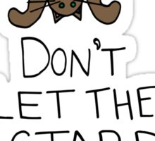 Don't Let The Bastards Get You Down Sticker
