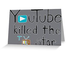 YouTube Killed the TV Star Greeting Card