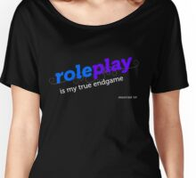"""Roleplay is my true endgame"" - Design #2 - White Text Women's Relaxed Fit T-Shirt"