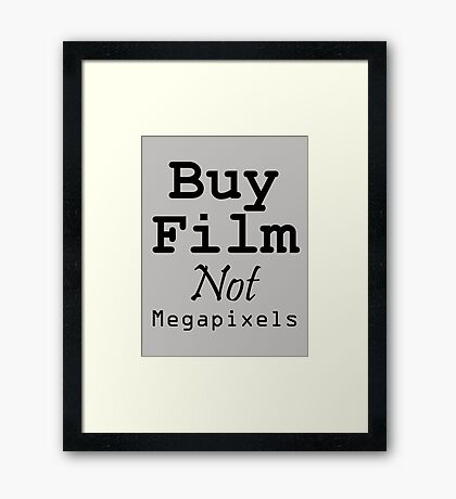 Buy Film Not Megapixels Framed Print