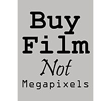 Buy Film Not Megapixels Photographic Print