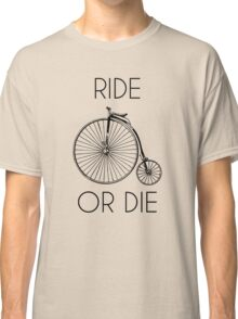 Ride or Die Penny Farthing Bike Classic T-Shirt