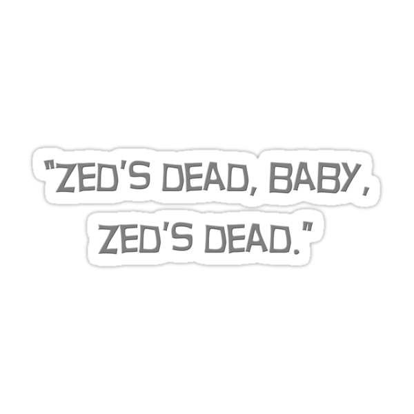 """Zed's dead, baby, Zed's dead"" quote from the movie Pulp Fiction by Framerkat"