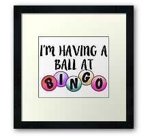 I'm Having a Ball at Bingo Framed Print